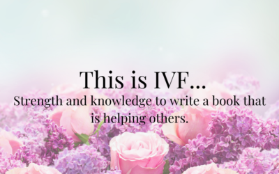 This is IVF… Strength and knowledge to write a book that is helping others.