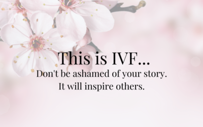 This is IVF… Not being ashamed and inspire others.