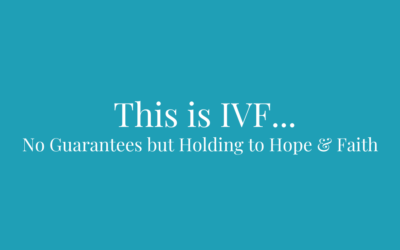 This is IVF… No Guarantees but Holding to Hope & Faith