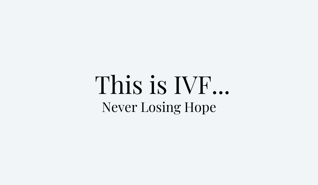 This is IVF… Never Losing Hope