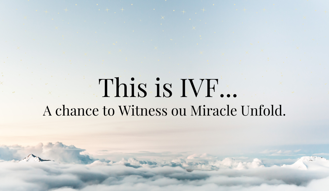 This is IVF… A chance to Witness our Miracle Unfold.