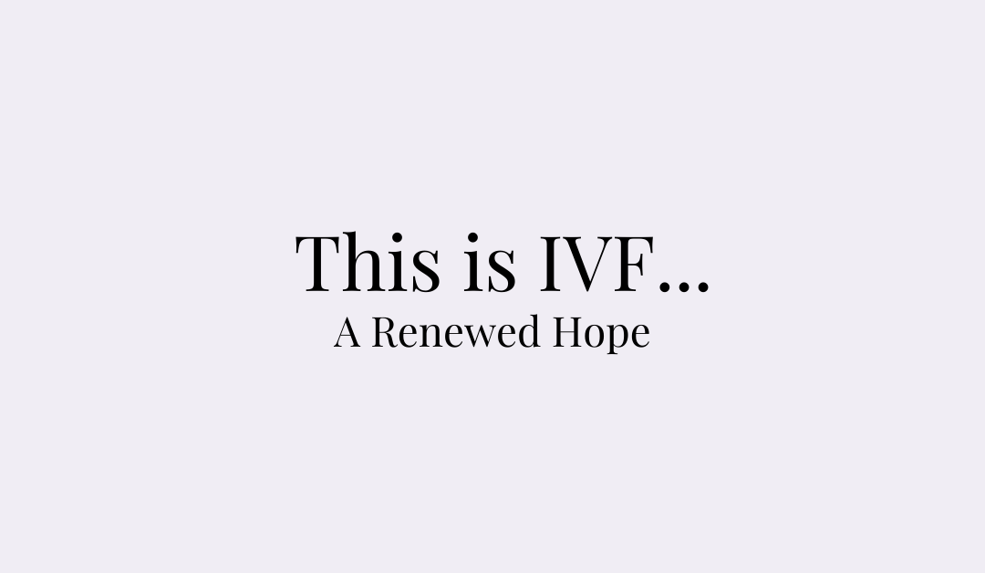 This is IVF… A Renewed Hope