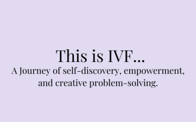 This is IVF… A Journey of self-discovery, empowerment, and creative problem-solving.