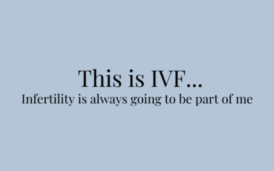 This is IVF… Infertility is always going to be part of me