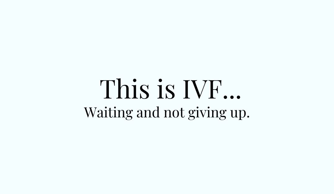 This is IVF: waiting and not giving up