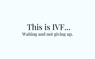 This is IVF… Waiting and not giving up