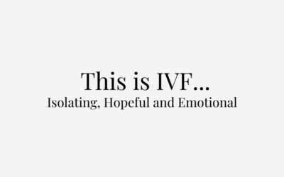 This is IVF… Isolating, Hopeful and Emotional