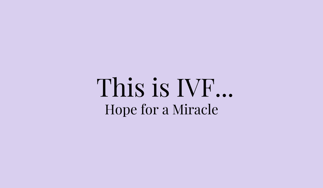 This is IVF… Hope for a Miracle