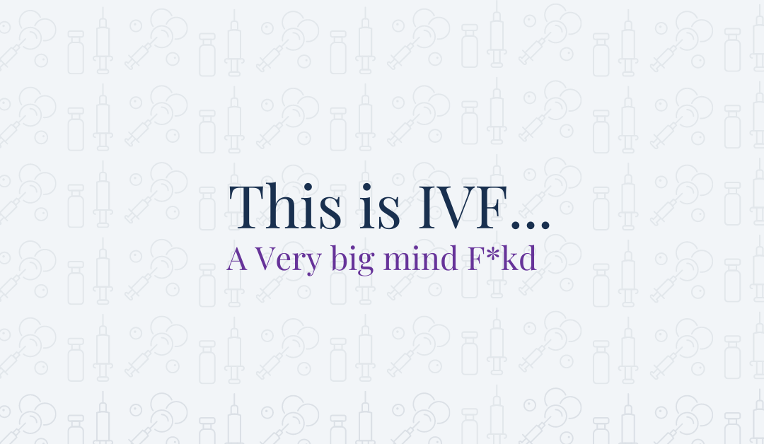 This is IVF… A Very big mind F*kd