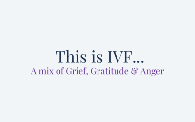 This is IVF… A mix of Grief, Gratitude & Anger.